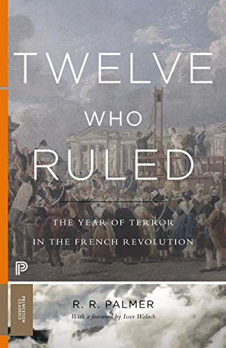 Twelve Who Ruled: The Year of Terror in the French Revolution (Princeton Classics (99))