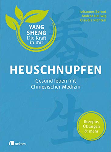 Heuschnupfen: Gesund leben mit Chinesischer Medizin: Rezepte, Übungen & mehr (Yang Sheng 3)