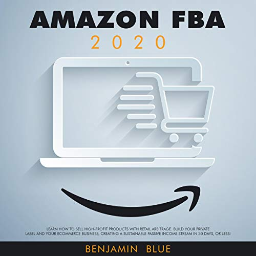 Amazon FBA 2020: Learn How to Sell High-Profit Products with Retail Arbitrage  By  cover art