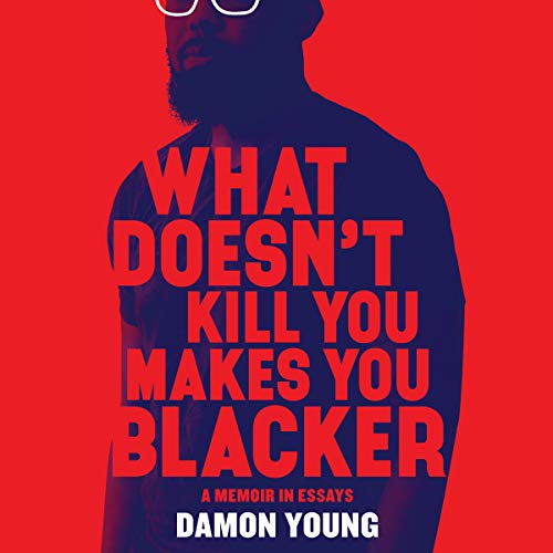 What Doesn't Kill You Makes You Blacker audiobook cover art