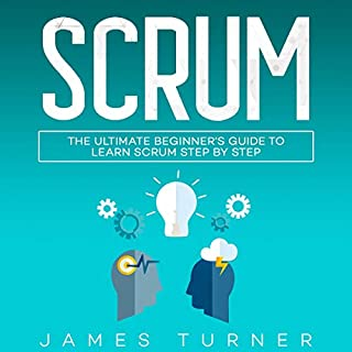 Scrum     The Ultimate Beginner's Guide to Learn Scrum Step by Step              By:                                                                                                                                 James Turner                               Narrated by:                                                                                                                                 Russell Newton                      Length: 3 hrs and 29 mins     24 ratings     Overall 5.0
