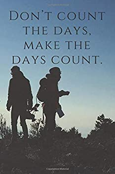 Paperback Don't Count the Days, Make the Days Count. Motivational Notebook. 100 Pages Book