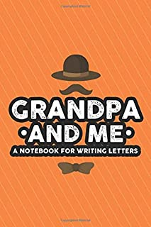 Grandpa And Me A Notebook For Writing Letters: Grandfather And Grandchild Two-Way Diary, A Fill Out Together Messaging Not...
