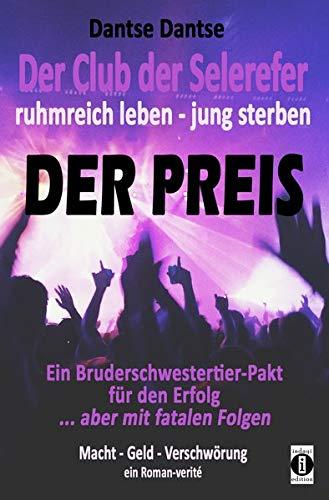 Der Club der Selerefer ruhmreich leben - jung sterben: DER PREIS: Ein Bruderschwestertier-Pakt für den Erfolg: Macht - Geld - Verschwörung. Ein Roman-verité