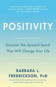 Positivity: Top-Notch Research Reveals the 3-to-1 Ratio That Will Change Your Life by [Barbara Fredrickson]