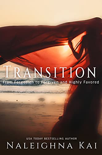 Transition: From Forgotten to Forgiven and Highly Favored (Merry Hearts Inspirational Series Book 5)