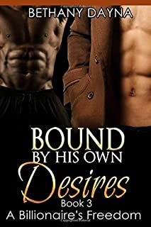 Interracial Romance: Gay Romance: Bound By His Own Desires (MMM Endowed Black Men Bondage Threesome Romance) (A Billionaire's Freedom)
