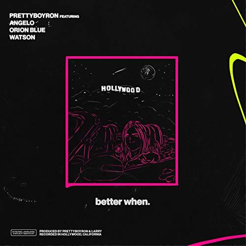 Better When (feat. Seventh Angelo, Jonah Zed & Watson) [Explicit]