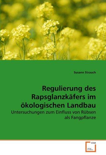 Regulierung des Rapsglanzkäfers im ökologischen Landbau: Untersuchungen zum Einfluss von Rübsen als Fangpflanze