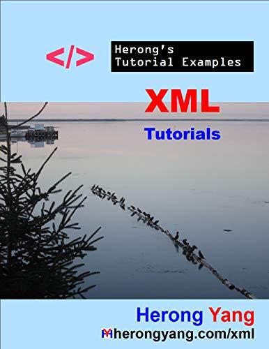 XML Tutorials - Herong's Tutorial Examples (English Edition)
