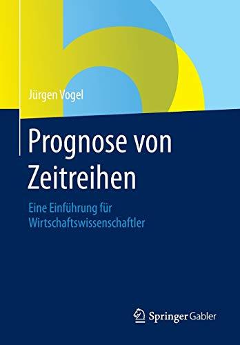 Prognose von Zeitreihen: Eine Einführung für Wirtschaftswissenschaftler
