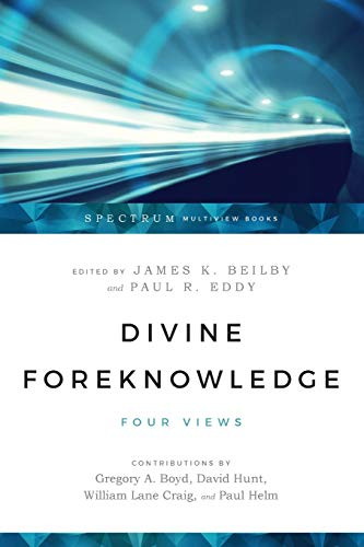 Divine Foreknowledge: Four Views (Spectrum Multiview Book)