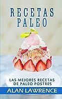 Recetas Paleo: Las Mejores Recetas de Paleo Postres: Escrito Por Cocinero Professional, Nutricionista y Practicante De La Dieta Paleo Por 10 Anos (Postres Paleo, Paleo Recetas, Recetas Keto)