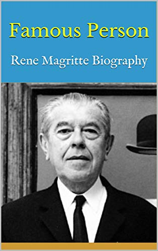 Famous Person: Rene Magritte Biography (English Edition)