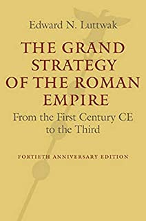 The Grand Strategy of the Roman Empire: From the First Century CE to the Third Revised and Updated Edition
