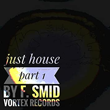 Just House, Pt. 1