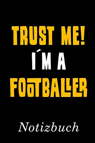 Trust Me I´m A Footballer Notizbuch: | Notizbuch mit 110 linierten Seiten | Format 6x9 DIN A5 | Soft cover matt |