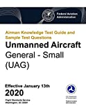 Airman Knowledge Test Guide and Sample Test Questions - Unmanned Aircraft General - Small (UAG): Federal Aviation Administration (FAA)