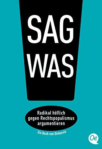 Sag was!: Radikal höflich gegen Rechtspopulismus argumentieren