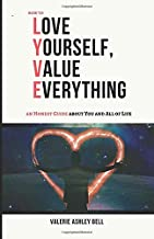 Love Yourself, Value Everything: an Honest Guide About You and All of Life