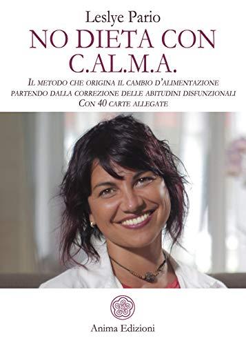No dieta con C.A.L.M.A. Il metodo che origina il cambio d'alimentazione partendo dalla correzione delle abitudini disfunzionali. Con 40 carte allegate
