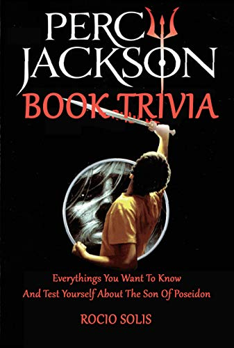 Percy Jackson Book Trivia : Everythings You Want To Know And Test Yourself About The Son Of Poseidon (English Edition)