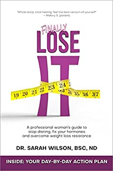 [Dr. Sarah Wilson ND]のFinally Lose It: A Professional Woman's Guide to Stop Dieting, Fix Your Hormones, and Overcome Weight Loss Resistance (English Edition)