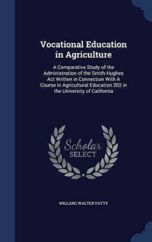 Vocational Education in Agriculture: A Comparative Study of the Administration of the Smith-Hughes ACT Written in Connection with a Course in Agricultural Education 202 in the University of California