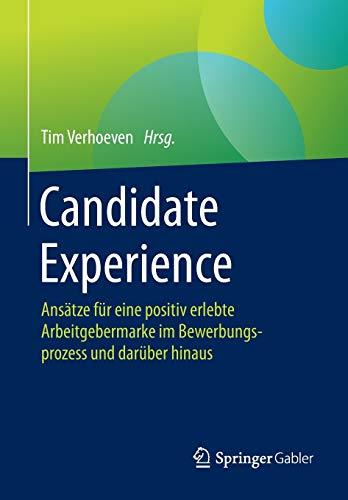 Candidate Experience: Ansätze für eine positiv erlebte Arbeitgebermarke im Bewerbungsprozess und darüber hinaus