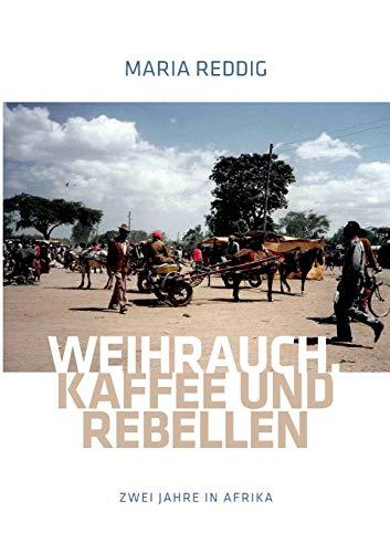 Weihrauch, Kaffee und Rebellen: Zwei Jahre in Afrika