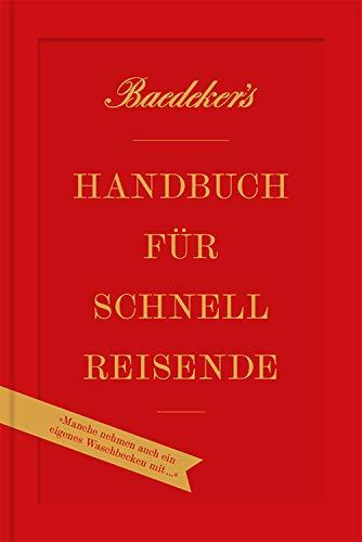 Baedeker's Handbuch für Schnellreisende: »Manche nehmen auch ein eigenes Waschbecken mit!« (DuMont Reiseabenteuer E-Book)