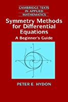 Symmetry Methods for Differential Equations: A Beginner's Guide (Cambridge Texts in Applied Mathematics, Series Number 22)