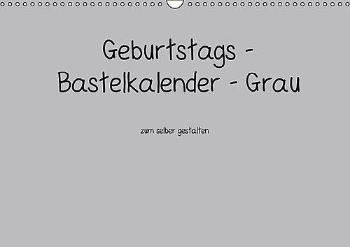 Geburtstags - Bastelkalender - Grau (Wandkalender immerwährend DIN A3 quer): Geburtstags - Bastelkalender - Grau (Monatskalender, 14 Seiten) (CALVENDO Hobbys) [Kalender] [Nov 24, 2013] Tobias, Nina