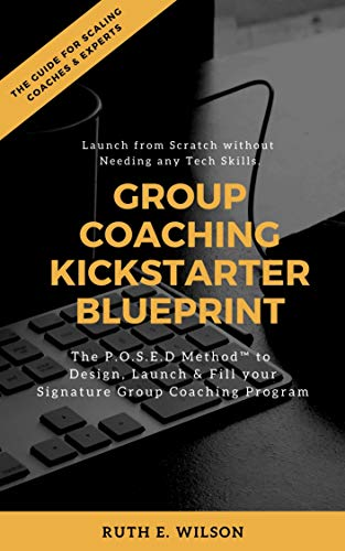 Group Coaching Kickstarter Blueprint: The P.O.S.E.D Method to Design, Launch and Fill your Signature Group Coaching Program (English Edition)