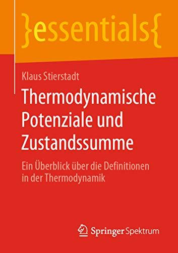 Thermodynamische Potenziale und Zustandssumme: Ein Überblick über die Definitionen in der Thermodynamik (essentials)