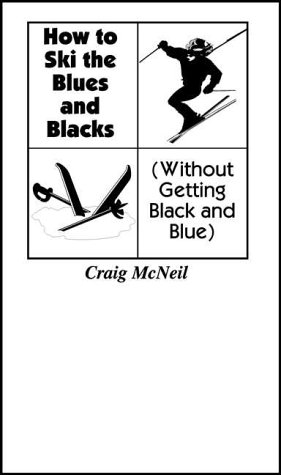 Download How to Ski the Blues & Blacks Without Getting Black & Blue: (Without Getting Black and Blue