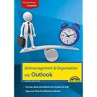 Zeitmanagement & Organisation mit Outlook - Termine, Mails und Abläufe mit Outlook im Griff - Für die Microsoft Outlook Versionen 2010-2016 (German Edition)