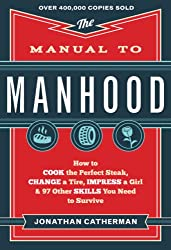 top rated A guide to masculinity: how to cook the perfect steak, how to change wheels, how to impress girls, 97 other skills … 2021