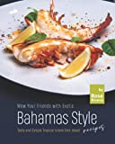 Wow Your Friends with Exotic Bahamas Style Recipes: Tasty and Simple Tropical Island Dish Ideas!