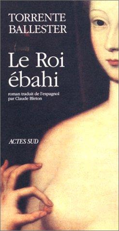 Le roi ébahi : Chronique, scherzo en roi majeur allegro ma non troppo, roman