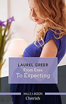 From Exes To Expecting (Sutter Creek, Montana Book 1) by [Laurel Greer]