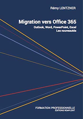 Migration vers Office 365: Outlook, Word, PowerPoint, Excel : Les nouveautés (French Edition)