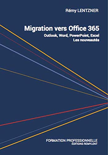 Migration vers Office 365: Outlook, Word, PowerPoint, Excel : Les nouveautés (French Edition)