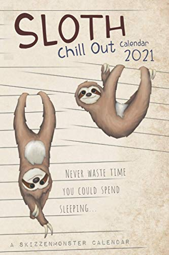 Chill Out Sloth Calendar 2021: THE weekly planner for true sloth-lovers featuring chillin