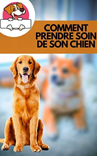 Couverture du livre COMMENT PRENDRE SOIN DE SON CHIEN: Comment prendre soin de la santé de votre chien