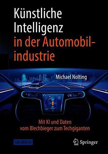 Künstliche Intelligenz in der Automobilindustrie: Mit KI und Daten vom Blechbieger zum Techgiganten (Technik im Fokus)