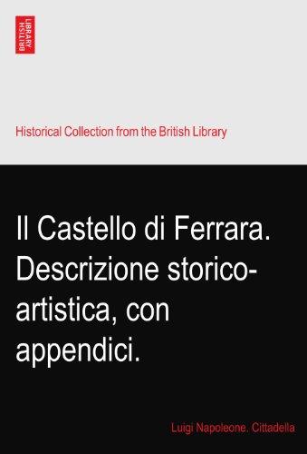 Il Castello di Ferrara. Descrizione storico-artistica, con appendici.