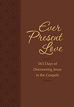 Ever Present Love: 365 Days of Discovering Jesus in the Gospels (The Passion Translation) by [Brian Simmons, Gretchen Rodriguez]
