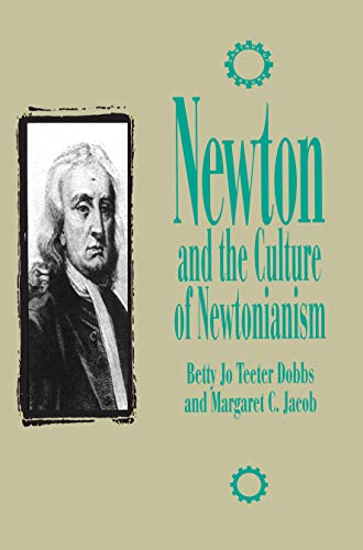 Newton and the Culture of Newtonianism by Betty Jo Teeter Dobbs and Margaret C. Jacob