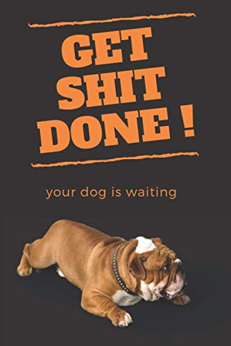 GET SHIT DONE...your dog is waiting / English Bulldog Journal Notebook: TO DO LIST Daily Planner/Notebook, Dog Design- Size: 6x9 (152mm x 228mm), 106 ... school, shopping lists, travel itineraries
